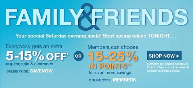 FAMILY & FRIENDS | Your special Saturday evening invite! Start saving online TONIGHT... | SHOP NOW