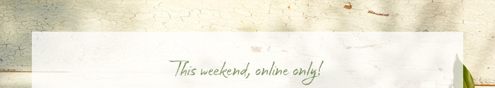 This weekend, online only!