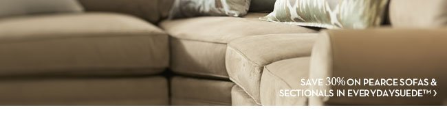 SAVE 30% ON PEARCE SOFAS & SECTIONALS IN EVERYDAYSUEDE™