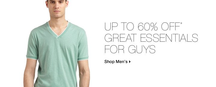 Up To 60% Off* Great Essentials For Guys