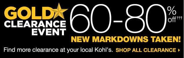 GOLD STAR CLEARANCE EVENT. NEW MARKDOWNS TAKEN! 60-80% OFF. Find more clearance at your local Kohl's. SHOP ALL CLEARANCE.