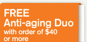 FREE Anti aging Duo with order of 40 dollars or more
