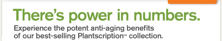There is a power in numbers Experience the potent anti aging benefits of our best selling Plantscription collection