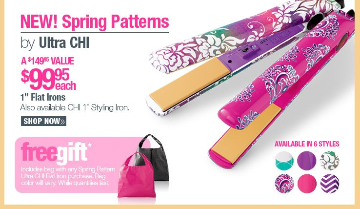 "Ultra CHI 1"" Flat Irons $99.95 each. A $149.95 Value. Includes Free bag with any Spring Pattern Ultra CHI Flat Iron purchase. Bag color will vary. While quantities last."