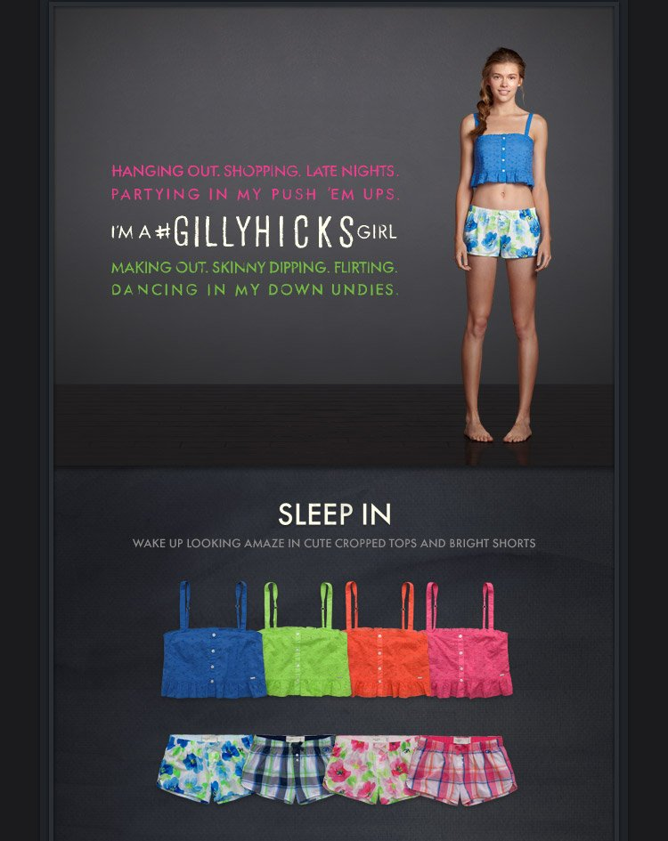 HANGING OUT. SHOPPING. LATE NIGHTS. PARTYING IN MY PUSH 'EM UPS. I'M A #GILLYHICKSGIRL. MAKING OUT. SKINNY DIPPING. FLIRTING. DANCING IN MY DOWN UNDIES. SLEEP IN. WAKE UP LOOKING AMAZE IN CUTE CROPPED TOPS AND BRIGHT SHORTS.