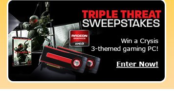 Triple Threat Sweepstakes. Win a Crysis 3-themed gaming PC! Enter Now!