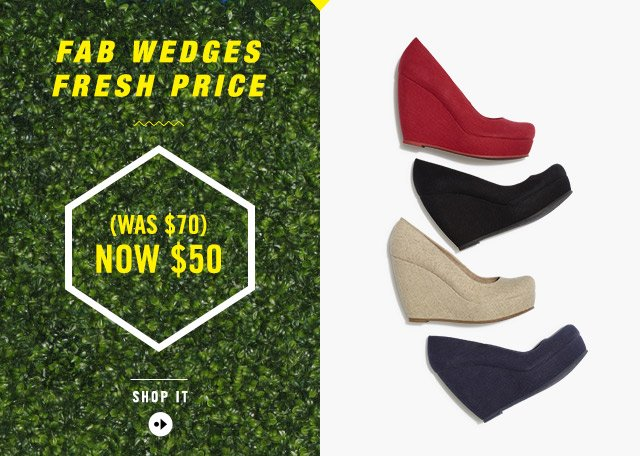 FAB WEDGES FRESH PRICE (WAS $70) NOW $50