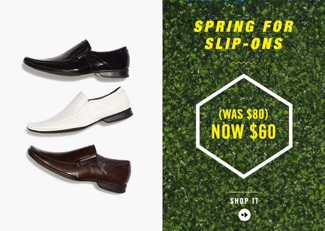SPRING FOR SLIP-ONS (WAS $80) NOW $60