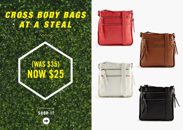 CROSS BODY BAGS AT A STEAL (WAS $35) NOW $25