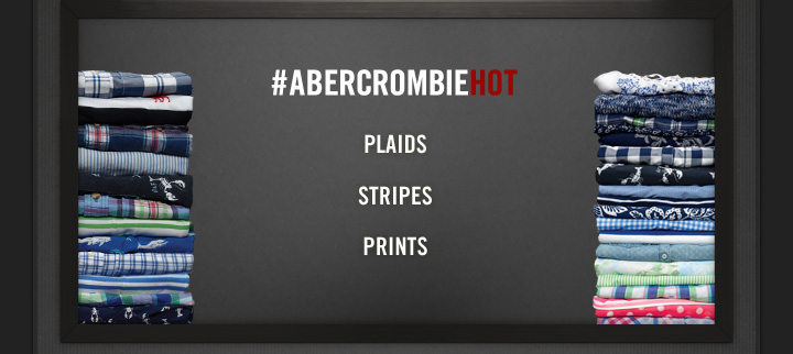 #ABERCROMBIEHOT          PLAIDS          STRIPES          PRINTS