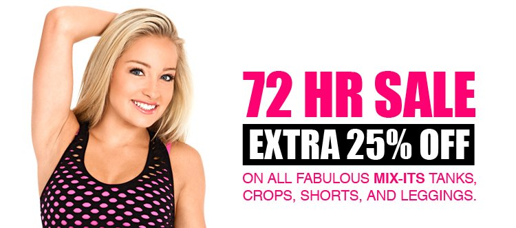 72 Hour Sale! - extra 25% off all fabulous mix-its tanks, crops, shorts and leggings!