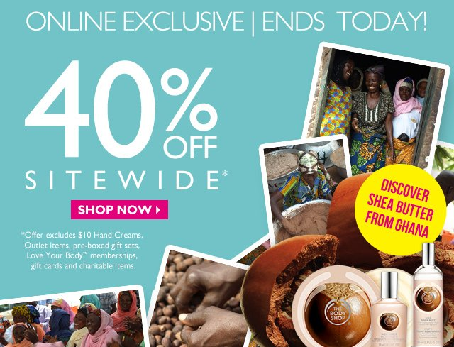 ONLINE EXCLUSIVE | ENDS TODAY! --  40% OFF SITEWIDE*
