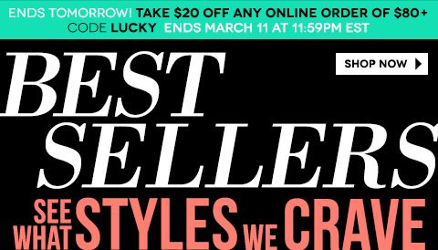 Ends Tomorrow! Take $20 Off any order of $80 or more with code LUCKY Shop Best Sellers