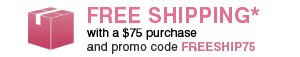 FREE SHIPPING* with a $75 purchase and promo code FREESHIP75