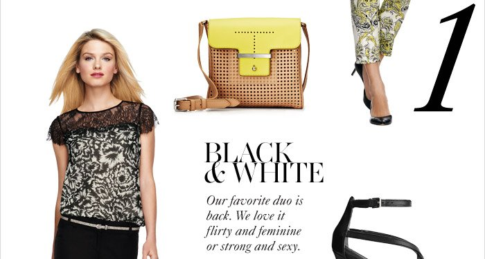 BLACK & WHITE Our favorite duo is back. We love it flirty  And feminine or strong and sexy.