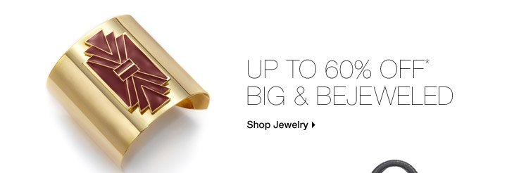 Up To 60% Off* Big & Bejeweled
