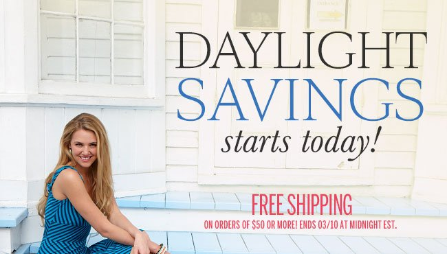 Daylight Savings starts today! Free shipping on orders of $50 or more! Ends 03/10 at midnight EST.