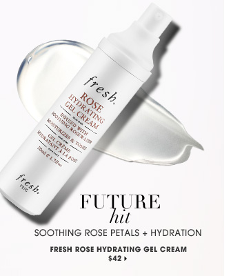 Future Hit. soothing rose petals + hydration. Fresh Rose Hydrating Gel Cream, $42