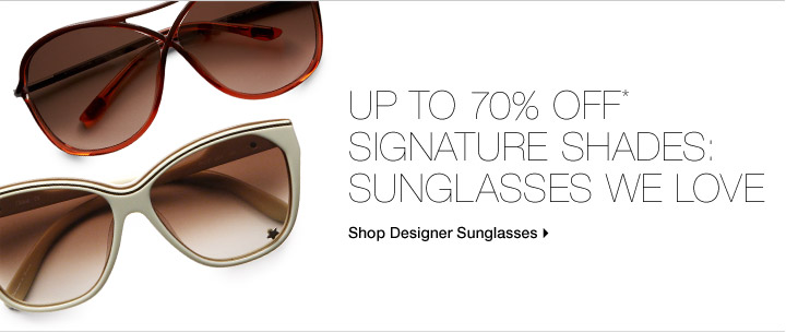 Up To 70% Off* Signature Shades: Sunglasses We Love