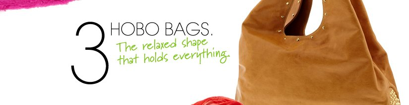 HOBO BAGS. The relaxed shape that holds everything.