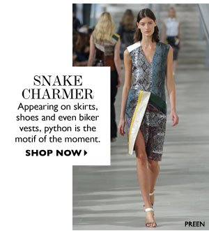 Snake Charmer Appearing on skirts, shoes and even biker vests, python is the motif of the moment. SHOP NOW