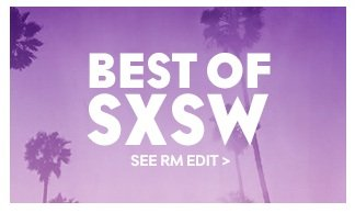 Best of SXSW: See RM EDIT