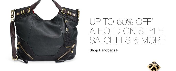 Up To 60% Off* A Hold On Style: Satchels & More