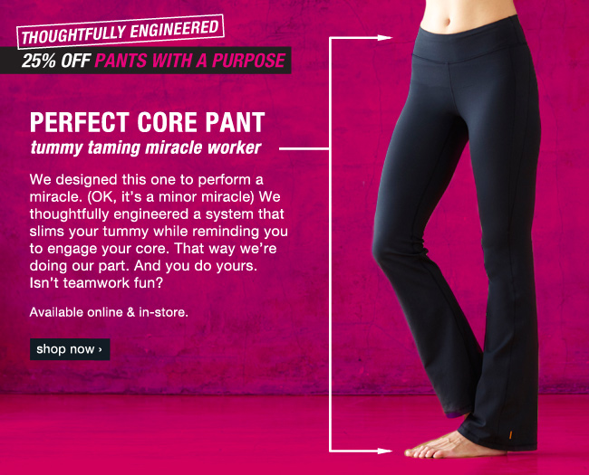 25% off pants with a purpose. Shop now