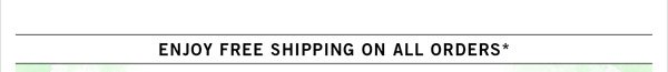 ENJOY FREE SHIPPING ON ALL ORDERS