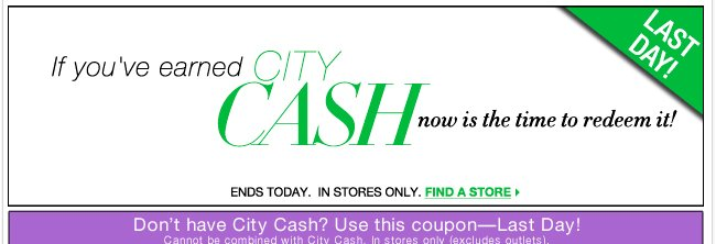 The last day to redeem your City Cash is TODAY…Hurry!