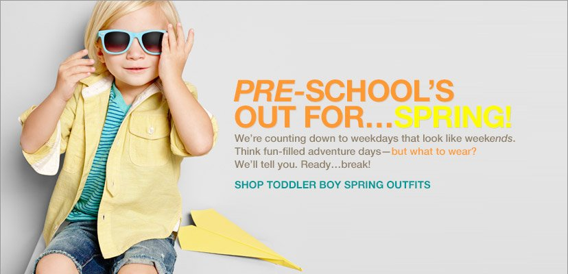 PRE-SCHOOL'S OUT FOR...SPRING! We're counting down to weekdays that look like weekends. Think fun-filled adventure days-but what to wear? We'll tell you. Ready...break! SHOP TODDLER BOY SPRING BREAK OUTFITS