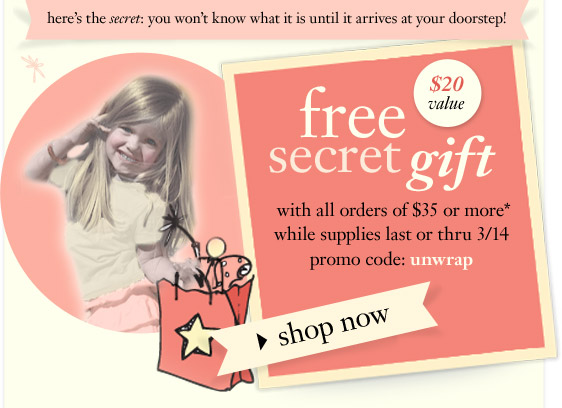 free secret gift - $20 value -  with all orders of $35 or more* - while supplies last or thru 3/14 - promo code: unwrap