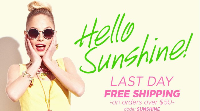 LAST DAY - Free Shipping on orders over $50! Use code SUNSHINE