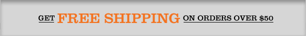 GET FREE SHIPPING ON ORDERS OVER $50