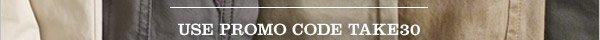 USE PROMO CODE TAKE30