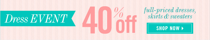 Dress EVENT 40% off Shop Now
