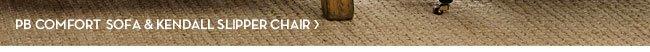 PB COMFORT SOFA & KENDALL SLIPPER CHAIR