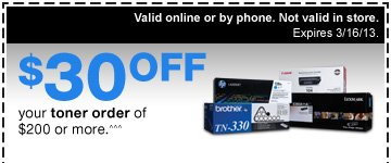 $30 OFF your toner order of  $200 or more.^^^ Valid online or by phone. Not valid in store. Expires  3/16/13.