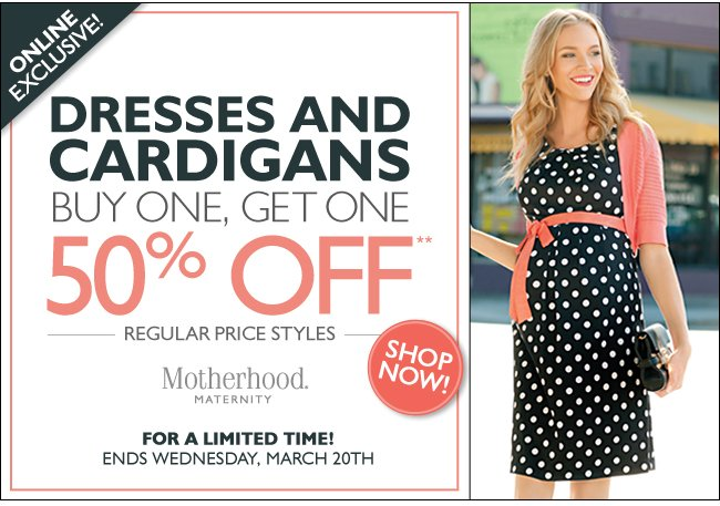 Online Exclusive: Buy One, Get One 50% OFF - Dresses and Cardigans. Ends Wednesday March 20th!
