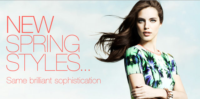 New Spring Styles...Same brilliant sophistication