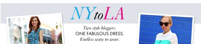 NY TO LA Two style bloggers. ONE FABULOUS DRESS. Endless ways to wear.  LA Style – Blogger Sydne STYLE  NY Style – Blogger Brooklyn BLONDE