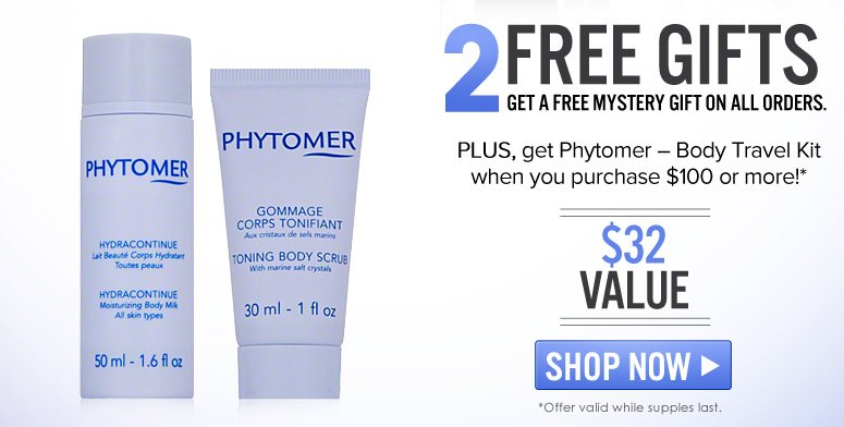 2 Free Gifts Get a Free Mystery Gift on ALL orders. Plus, get Phytomer – Body Travel Hit ($32.50 value) when you make a purchase of $100 or more! *Offer valid while supplies last  Shop Now>>