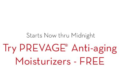 Starts Now thru Midnight. Try PREVAGE® Anti-aging Moisturizers - FREE.
