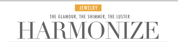 Jewelry - The glamour, the shimmer, the luster - Harmonize