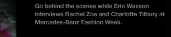 Go behind the scenes while Erin Wasson interviews Rachel Zoe and Charlotte Tilbury at Mercedes-Benz Fashion Week.