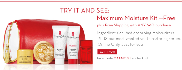 TRY IT AND SEE: Maximum Moisture Kit - Free plus Free Shipping with ANY $40 purchase. Ingredient rich, fast absorbing moisturizers PLUS our most wanted youth restoring serum. Online Only, Just for you.  GET IT NOW. Enter code MAXMOIST at checkout.