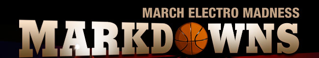 March Electro Madness MARKDOWNS