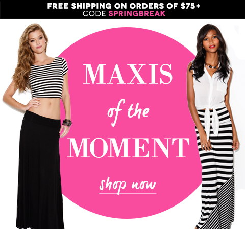Maxis of the Moment. Shop maxi skirts and dresses online now. Plus, FREE SHIPPING on any order of $75 or more with code SPRINGBREAK