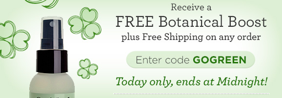 Receive a FREE Botanical Boost plus Free Shipping on any order Enter code GO GREEN Today only, ends at Midnight!