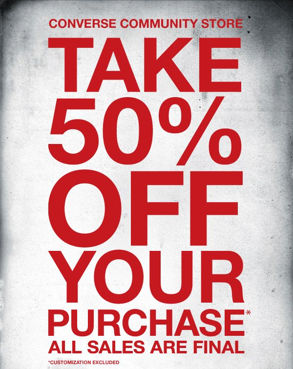 CONVERSE COMMUNITY STORE | TAKE 50% OFF YOUR PURCHASE | ALL SALES ARE FINAL